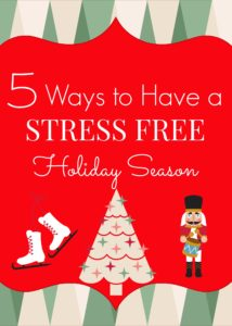 5 Ways to Have a STRESS FREE Holiday Season!